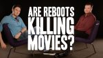 Are reboots killing movies?