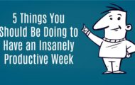5 Things You Should be Doing to Have an Insanely Productive Week