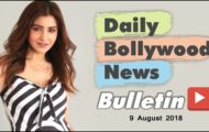 Latest Hindi Entertainment News From Bollywood   09 August 2018