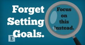 Forget Setting Goals. Focus on This Instead.