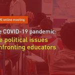 The COVID-19 pandemic: The political issues confronting educators